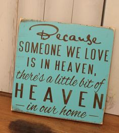 Because Someone We Love is in HEAVEN/There's a little bit of HEAVEN in our home Sign/shelf sitter/Light Turquoise.LOVE this so much! Just Love, Just For You, D House, House Rules, Tiny House, Home Signs, Diy Signs, Funny Signs, Quotes To Live By