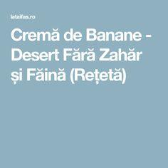 Cremă de Banane - Desert Fără Zahăr și Făină (Rețetă) Deserts, Recipes, Fără Gluten, Banana, Recipies, Postres, Ripped Recipes, Dessert, Cooking Recipes