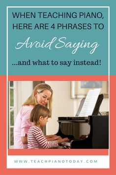 Improve your piano teaching communication by avoiding these normal phrases... and saying these 4 things instead!
