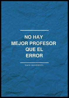 .No hay mejor profesor que el error.