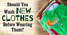 New clothes may contain a surprising number of contaminants, that's why washing before wearing is really necessary, at least once, and maybe even twice.