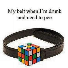 My belt when I'm drunk and need to pee - Rubik's cube