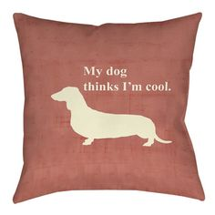 """Manual Woodworkers & Weavers My Dog Thinks I'm Cool Printed Throw Pillow Size: 18"""" H x 18"""" W x 5"""" D"""