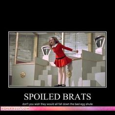 Spoiled brat = ME.  Don't care how, I want it NOW!