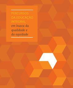 Percursos da Educação Integral: em busca da qualidade e da equidade. Organizado em quatro capítulos baseados nos principais eixos que interpelam e se fazem presentes na teoria e na prática da  Educação Integral: metodologias e conteúdos; formação de educadores; gestão de programas e avaliação e monitoramento. ____________________________  Ano: 2013