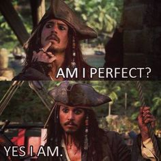 Captain Jack Sparrow is the only one who can really get away with saying that one.