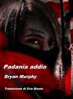 """La Grotta del Sergente: Recensione ebook - """"Padania addio"""" di Bryan Murphy"""