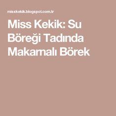 Miss Kekik: Su Böreği Tadında Makarnalı Börek Sweet Cookies, Pudding Cake, Food And Drink, Cooking, Cake Rolls, Bundt Cakes, Muffins, Butter, Kitchen