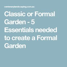 Classic or Formal Garden - 5 Essentials needed to create a Formal Garden