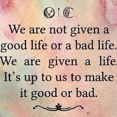 #Life is what you make it and only you! Work hard, be a good person, stay away from negative people, give back and life will come full circle!