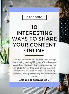 10 Interesting Ways To Share Content Online | Sharing content online can come in more ways than sharing a one-off blog post. Click through to learn about 10 ways to share content online that go a little further than your normal  blog post. From sharing blog posts in a series to creating a Facebook  Group post this blog post shares many ideas.