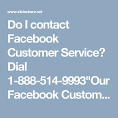 """Do I contact Facebook Customer Service? Dial 1-888-514-9993""""Our Facebook Customer Service team will offer you the premium services; just make a call at 1-888-514-9993 and claim the services in no time:- † Get the remedy for Facebook signup issues. † Get to know about block app ads. † Round the clock availability. To getting more information go through http://www.monktech.net/facebook-customer-care-service-hacked-account.html """" Customer Service for Facebook, Facebook customer service…"""