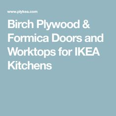 Plywood and Formica kitchen doors, drawer fronts, worktops and cover panels. Create your dream kitchen for a fraction of the cost by combing our fronts with standard IKEA kitchen cabinets Ikea Kitchen Cabinets, Kitchen Doors, Ikea Kitchens, Reclaimed Kitchen, Work Tops, Drawer Fronts, Plywood, Birch, Decorating Kitchen