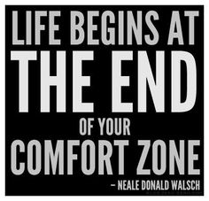 """Life begins at the end of your comfort zone. I've always believed that """"comfortable = broke"""". It's not always comfortable to approach someone with a """"business opportunity"""". But it is comfortable to ask """"do you know anyone who wants to lose a few pounds?"""" Go ahead take your small step to the TOP today."""