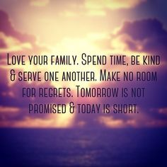 Discover and share You Are Never Promised Tomorrow Quotes. Explore our collection of motivational and famous quotes by authors you know and love. Life Quotes Love, Life Lesson Quotes, New Quotes, Family Quotes, Happy Quotes, Positive Quotes, Funny Quotes, Inspirational Quotes, Life Is Too Short Quotes Family