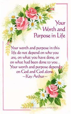 Your Worth And Purpose In Life....Quote By Kay Arthur