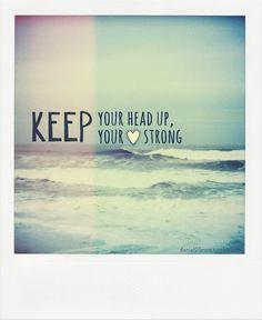 Keep your head up-Ben Howard