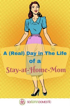 A (Real) Day in The Life of a Stay at Home Mom - this is so accurate!