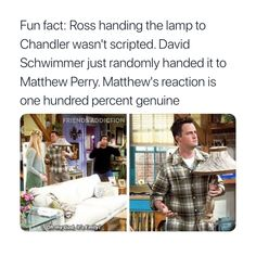 Fun fact: Ross handing the lamp to Chandler wasn't scripted. David Schwimmerjust randomly handed it to Matthew Perry. Matthew's reaction is one hundred percent genuine - iFunny :) Friends Best Moments, Friends Tv Quotes, Friends Scenes, Friends Cast, Friends Episodes, Friends Show, Friends Forever, Funny Friend Memes, Really Funny Memes