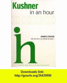 Kushner in an Hour (Playwrights in An Hour) (9781936232482) James Fisher , ISBN-10: 1936232480  , ISBN-13: 978-1936232482 ,  , tutorials , pdf , ebook , torrent , downloads , rapidshare , filesonic , hotfile , megaupload , fileserve