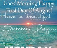Good Morning Happy First Day Of August Have A Beautiful Monday