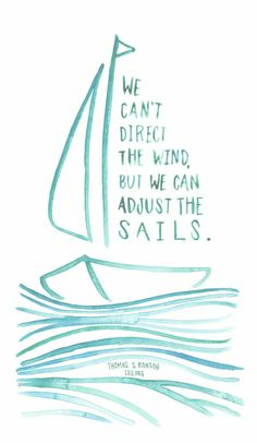 We can't direct the wind, but we can adjust the sails.