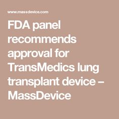 FDA panel recommends approval for TransMedics lung transplant device – MassDevice