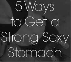 Check out these 5 different ways to get a strong sexy stomach (not all sit-ups!)