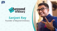 Read the Journey of Sanjeet Ray, Founder of  Beyond Ordinary - Yo!Success