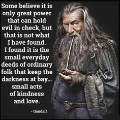 Gandalf is a fictional character in J. Tolkien's novels The Hobbit and The Lord of the Rings. Jrr Tolkien, Gandalf Quotes, Tolkien Quotes, Literary Quotes, Harry Potter, Small Acts Of Kindness, Kindness Matters, Great Power, Lord Of The Rings