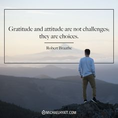 """""""Gratitude and attitude are not challenges; they are choices."""" -Robert Braathe"""