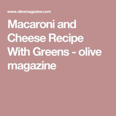 Macaroni and Cheese Recipe With Greens - olive magazine