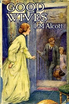 Good Wives, Louisa May Alcott - noted on link :  Little Women is sometimes published in two volumes, entitled Little Women and Good Wives.
