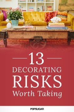 13 Decorating Risks Totally Worth Taking in 2016