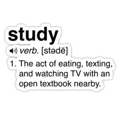 'Funny Study Definition' Sticker by trends Funny Study Definition. The act of eating, texting, and watching TV with an open textbook nearby Snapchat Stickers, Meme Stickers, Tumblr Stickers, Printable Stickers, Laptop Stickers, Funny Relatable Memes, Funny Texts, Funny Quotes, Funniest Quotes