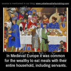 In Medieval Europe it was common for the wealthy to eat meals with their entire…