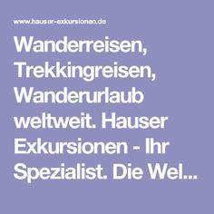 Wanderreisen, Trekkingreisen, Wanderurlaub weltweit. Hauser Exkursionen - Ihr Spezialist. Die Welt und sich selbst erleben!