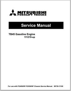 Mitsubishi  forklift trucks TB45 Gasoline Engine 111219-up service manual For use with FG40N/NF-FG55N/NF Chassis Service Manual. 99739-11100This is the Highly Detailed factory service repair manual for the Mitsubishi forklift trucks TB45 Gasoline Engine 111219-up this Service Manual has detailed ill