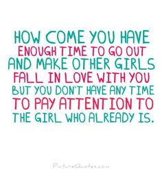 How come you have enough time to go out and make other girls fall in love with you. Unrequited love quotes on PictureQuotes.com.