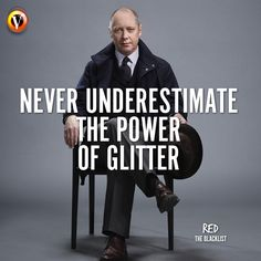 """Raymond 'Red' Reddington (James Spader) in The Blacklist: """"Never underestimate the power of glitter."""" #quote #seriequote"""
