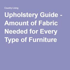 Upholstery Guide - Amount of Fabric Needed for Every Type of Furniture