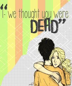 """""""I- we thought you were dead, Seaweed Brain!"""" -page 227 The Battle of the Labyrinth   pjoshipweeks: PERCABETH {sep. 24th - oct. 1st} [x]"""