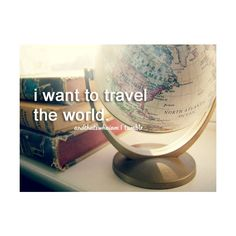 Want to Travel the World
