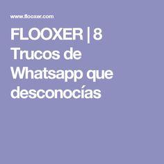 FLOOXER | 8 Trucos de Whatsapp que desconocías