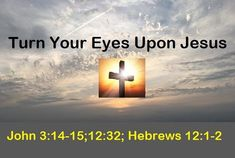 """GOD Morning from Trinity, TX Today is Sunday 10-10-2021 Day 283 in the 2021 Journey Make It A Great Day, Everyday! Turn Your Eyes Upon Jesus Today's Scriptures: John 3:14-15;12:32; Hebrews 12:1-2 John 3:14-15 And as Moses lifted up the serpent in the wilderness, even so must the Son of Man be lifted up, that whoever believes in Him should not perish but have eternal life.; John 12:32 And I, if I am lifted up from the earth, will draw all peoples to Myself."""" ; ... Psalm 118, Psalms, Hebrews 12 1, Scripture For Today, Jesus Today, Jan 1, The Son Of Man, Scriptures, Wilderness"""