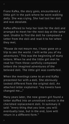 Franz Kafka - I don't know if this is true, but it is a beautiful story