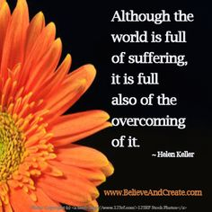 """Although the world is full of suffering, it is also full of the overcoming of it."" ~ Helen Keller. (Criminal Minds quote from ""The aftermath""10/18/06)"