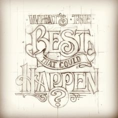 2 typography design lettering sketch quote whats the best that could happen Calligraphy Letters, Typography Letters, Caligraphy, Hand Drawn Typography, Vintage Typography, Types Of Lettering, Lettering Design, Silkscreen, Schrift Design