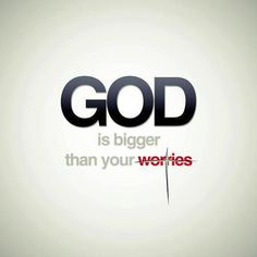 God is bigger than your . . .