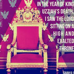 In the year of KingUzziah's death, Isaw the Lordsitting on ahigh andexaltedthrone—Isaiah 6:1